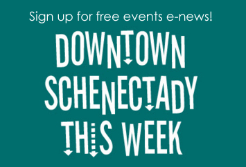Downtown Schenectady This Week – Events E-News